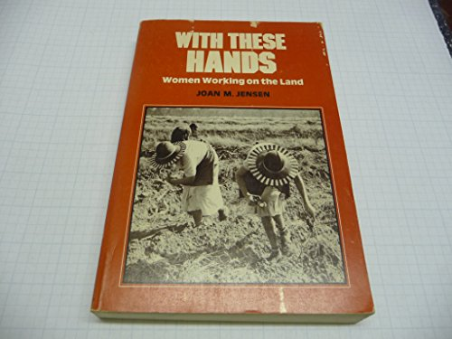 WITH THESE HANDS; WOMEN WORKING ON THE LAND