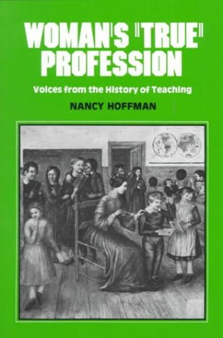 "9780912670720: Woman's ""True"" Profession: Voices from the History of Teaching (Women's Lives/Women's Work)"