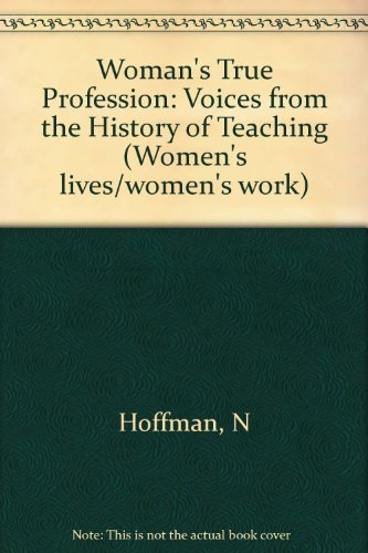 "9780912670935: Woman's ""True"" Profession: Voices from the History of Teaching (Women's lives/women's work)"