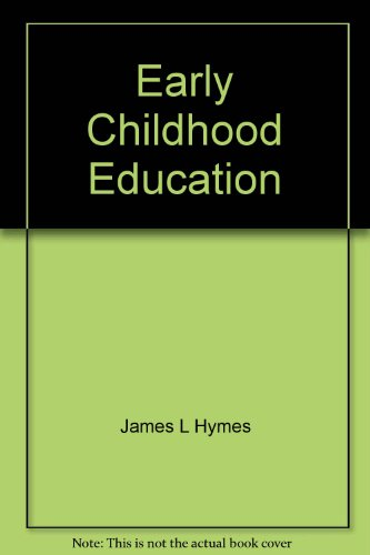 Early Childhood Education: An Introduction to the: Hymes, James L