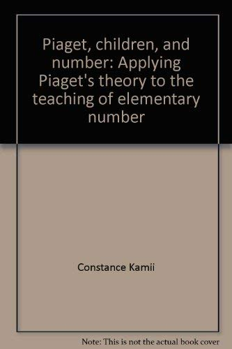Piaget, children, and number: Applying Piaget's theory to the teaching of elementary number