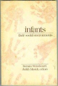 Infants: Their Social Environments (Naeyc Series): Editor-Bernice Weissbourd; Editor-Judith