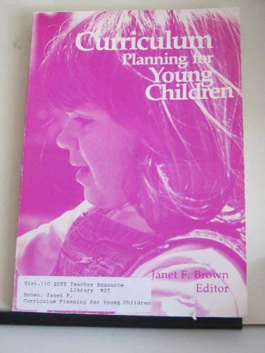 Curriculum Planning for Young Children (Naeyc Series): Editor-Janet F. Brown;