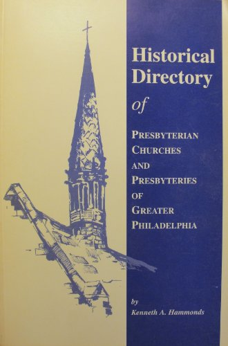 9780912686004: Historical directory of Presbyterian churches and presbyteries of Greater Philadelphia: Related to the Presbyterian Church (U.S.A.) and its ... Historical Society publications)