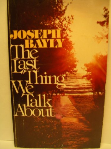 The Last Thing We Talk About: Joseph Bayly