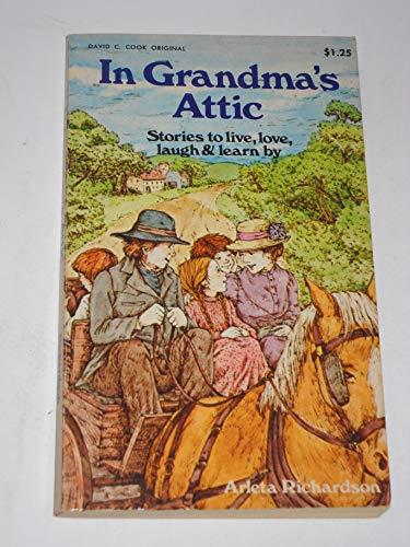 In Grandma's Attic: Stories to Live, Love,: Richardson, Arleta