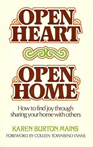 Open Heart, Open Home: How to Find Joy Through Sharing Your Home With Others (0912692944) by Mains, Karen Burton