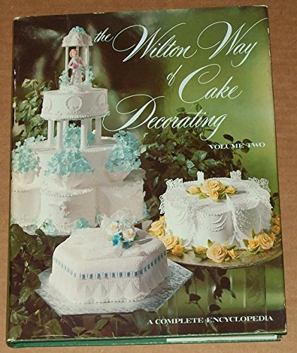 THE WILTON WAY OF CAKE DECORATING Volume Two: Eugene T. And Marilynn C. Sullivan (Editors)