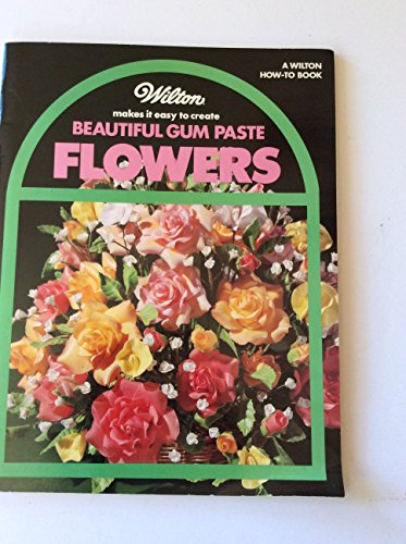 9780912696300: Wilton Makes It Easy to Create Beautiful Gum Paste Flowers