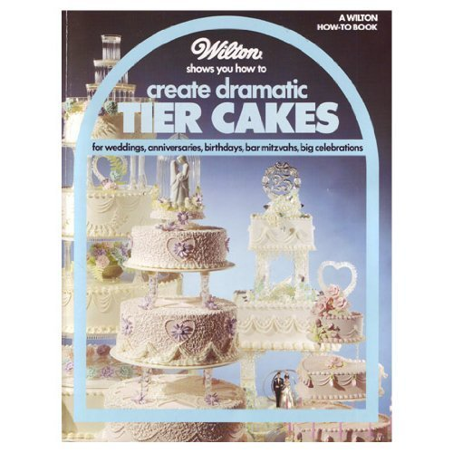 9780912696348: Wilton Shows You How to Create Dramatic Tier Cakes (Wilton How-to Book)