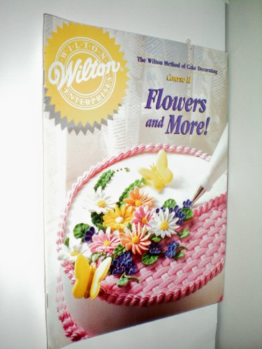 9780912696522: The Wilton Method of Cake Decorating Course II Flowers and More!