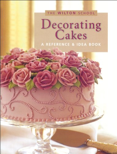 Decorating Cakes: A Reference & Idea Book: The Wilton School