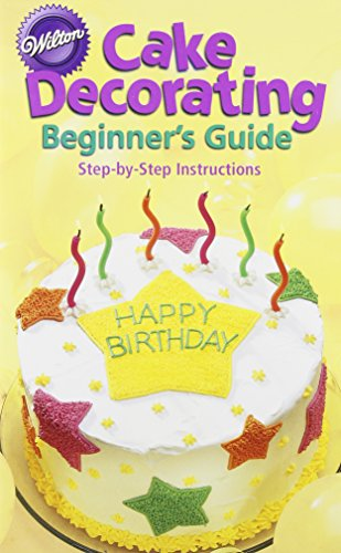 Cake Decorating: A Beginners Guide: Wilton