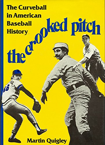 The Crooked Pitch: An Account of the Curveball in American Baseball History: Quigley, Martin