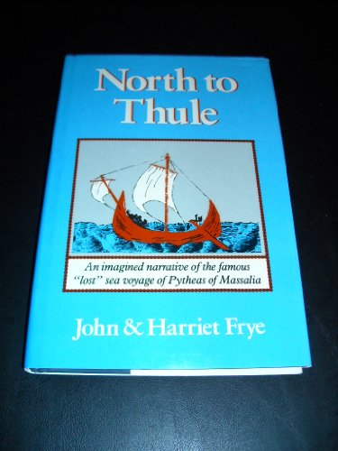 9780912697208: North to Thule: An Imagined Narrative of the Famous Lost Sea Voyage of Pytheas of Massalia in the 4th Century B.C.