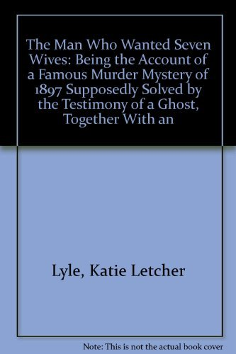 The Man Who Wanted Seven Wives: Being: Lyle, Katie Letcher