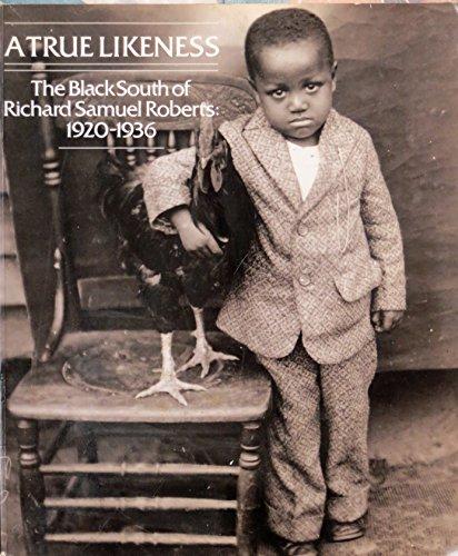 9780912697505: A True Likeness: The Black South of Richard Samuel Roberts, 1920-1936