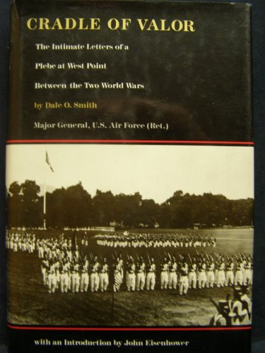 Cradle of Valor: The Intimate Letters of a Plebe at West Point Between the Two World Wars (...