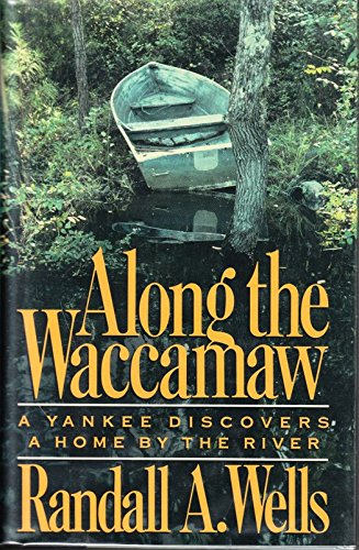 9780912697949: Along the Waccamaw: A Yankee Discovers a Home by the River (American Places of the Heart)