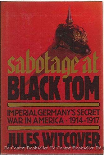 9780912697987: Sabotage at Black Tom: Imperial Germany's Secret War in America, 1914-1917