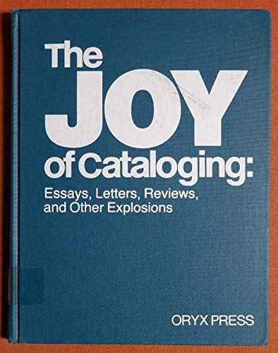 9780912700519: The Joy of Cataloging: Essays, Letters, Reviews, and Other Explosions