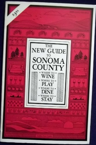 The New Guide to Sonoma County: Where to Wine, Where to Play, Where to Dine, Where to Stay: Golden ...