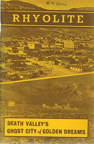 Rhyolite-Death Valley's Ghost City of Golden Dreams: Harold O. Weight,