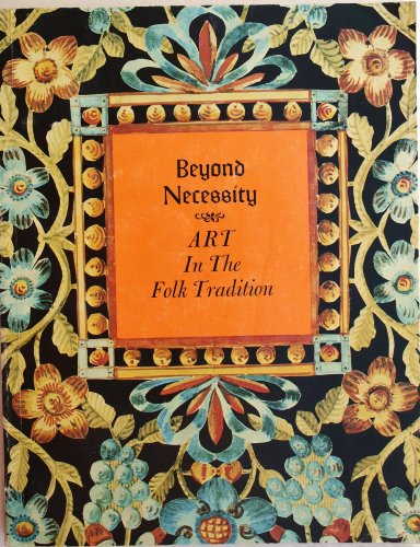 9780912724058: Title: Beyond necessity Art in the folk tradition an exh