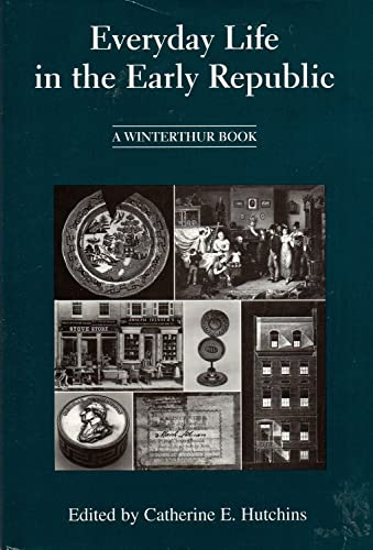 Everyday Life In The Early Republic: Hutchins , Catherine E. , Editor