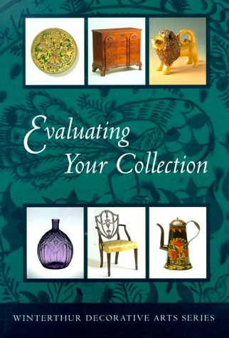 9780912724508: Evaluating Your Collection: The 14 Points of Connoisseurship (Winterthur Decorative Arts Series)