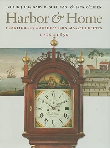 Harbor & Home: Furniture of Southeastern Massachusetts, 1710-1850 (Hardcover): Brock Jobe
