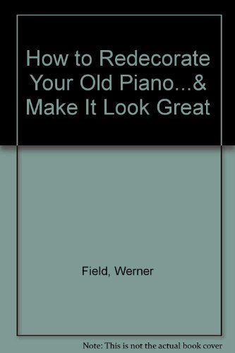 9780912732039: How to Redecorate Your Old Piano...& Make It Look Great