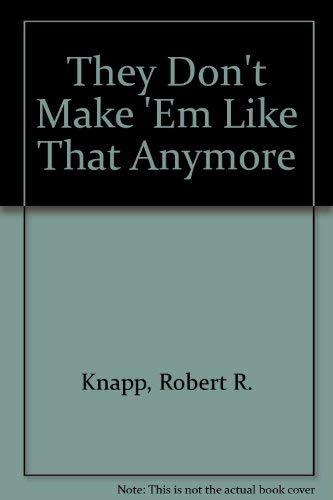 They Don't Make 'Em Like That Anymore: Knapp, Robert R.,