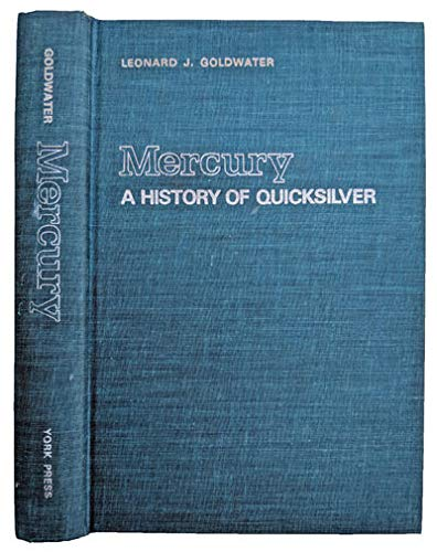Mercury; a history of quicksilver: Goldwater, Leonard J