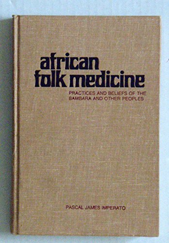 African Folk Medicine: Practices and Beliefs of the Bambara and Other Peoples