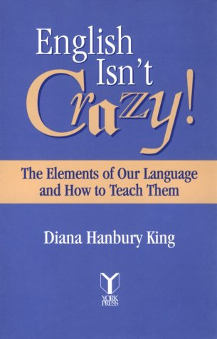 9780912752594: English Isn't Crazy!: The Elements of Our Language and How to Teach Them