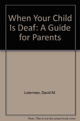 When Your Child Is Deaf: A Guide: David M. Luterman,