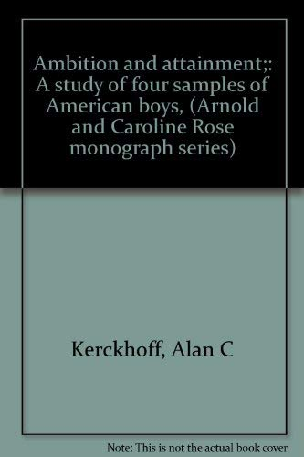 Ambition and attainment;: A study of four: Kerckhoff, Alan C