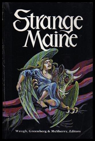Strange Maine (0912769106) by Waugh, Charles G.; Greenberg, Martin Harry