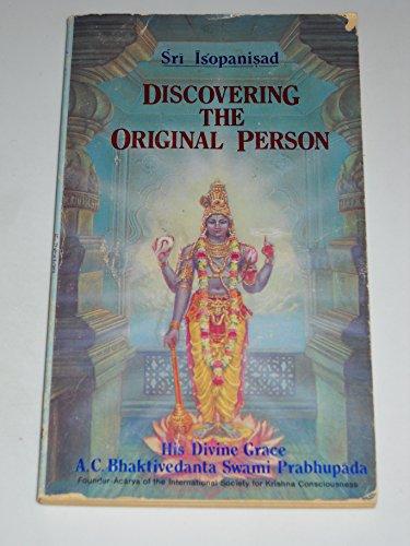 Discovering The Original Person Sri Isop: A C Bhaktivedanta