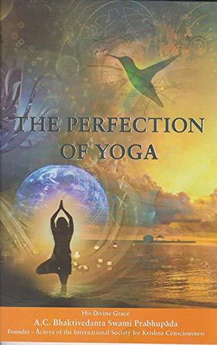 The Perfection of Yoga: Prabhupada, A. C.