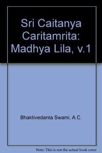 Sri Caitanya Caritamrita: Madhya Lila, v.1: Bhaktivedanta Swami, A.C.