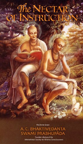 The Nectar of Instruction: An Authorized English Presentation of Srila Rupa Gosvami's Sri Upadesa...