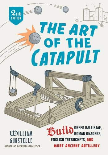 9780912777337: The Art of the Catapult: Build Greek Ballistae, Roman Onagers, English Trebuchets, And More Ancient Artillery