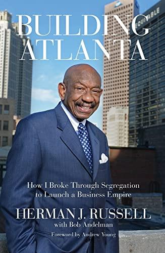 Building Atlanta: How I Broke Through Segregation: Herman J Russell