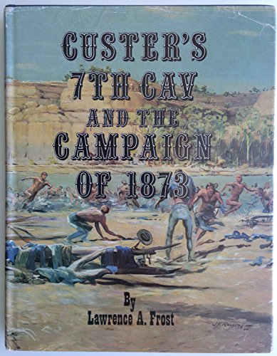 9780912783055: Custer's 7th Cav and the Campaign of 1873 (Montana and the West Series, 3)