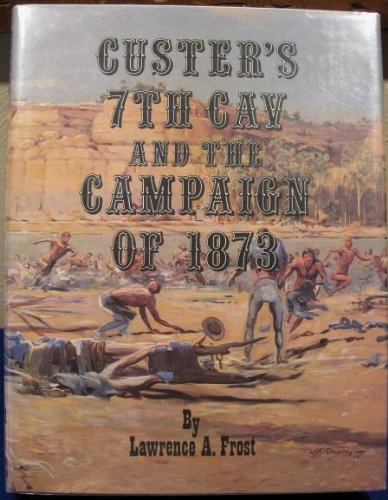 Custer's 7th Cav and the Campaign of 1873 (Montana and the West Series, 3) (0912783052) by Lawrence A. Frost