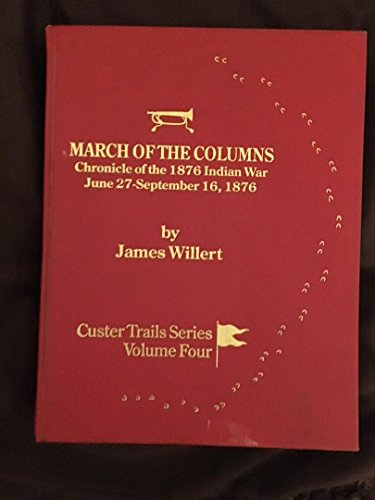 9780912783239: March of the Columns: Chronicle of the 1876 Indian War, June 27-September 16, 1876