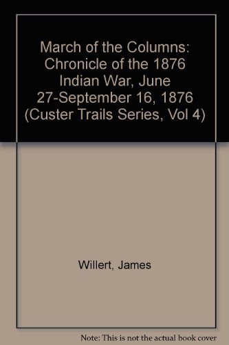 9780912783239: March of the Columns: Chronicle of the 1876 Indian War, June 27-September 16, 1876 (Custer Trails Series, Vol 4)