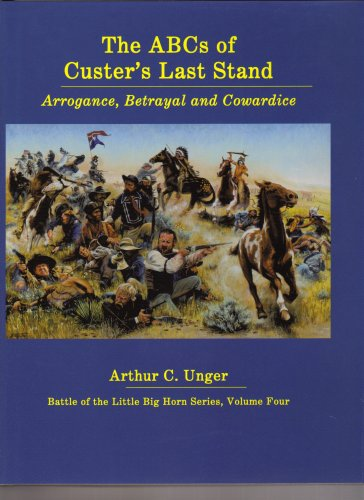 9780912783383: Abcs of Custer's Last Stand: Arrogance, Betrayal and Cowardice